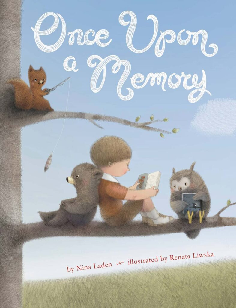 """Once Upon A Memory"" written by Nina Laden, illustrated by Renata Liwska"