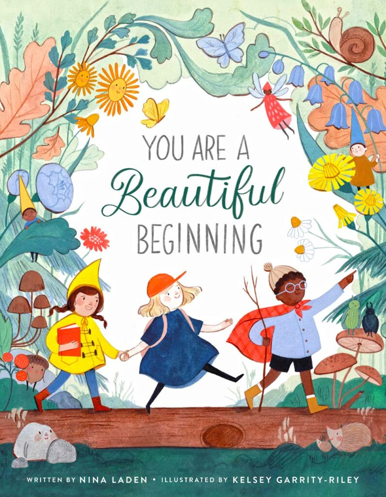 """You Are A Beautiful Beginning"" written by Nina Laden, illustrated by Kelsey Garrity-Riley"